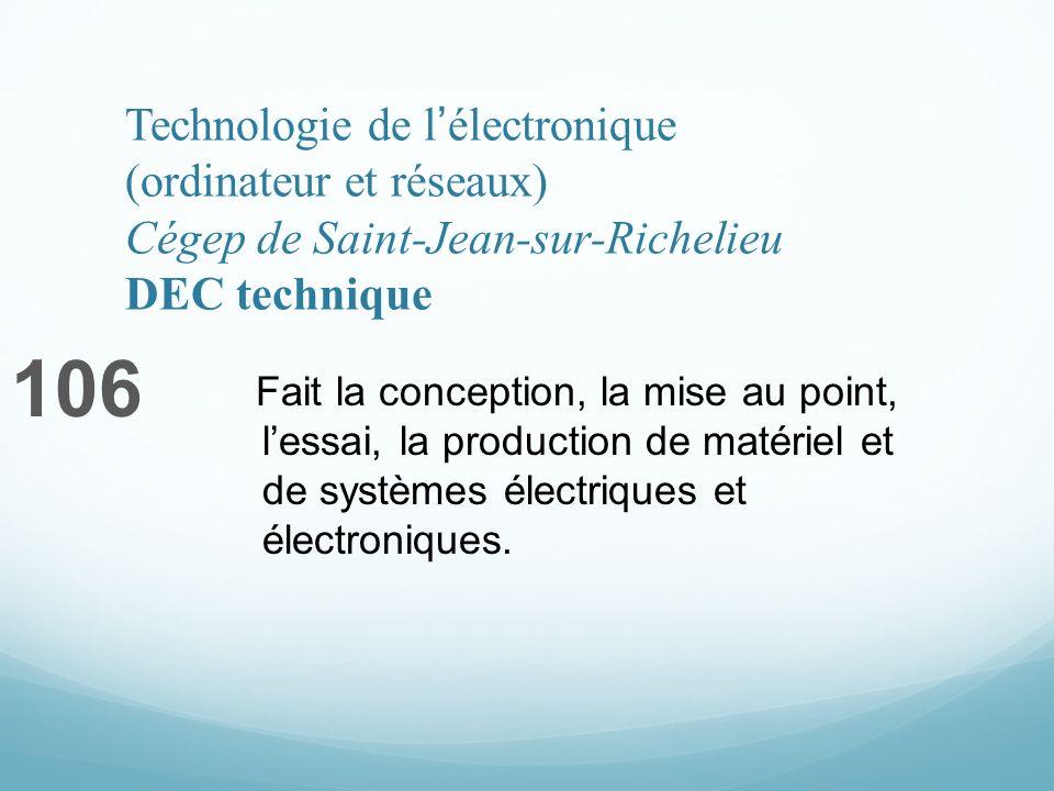 Technologie de lélectronique (ordinateur et réseaux) Cégep de Saint-Jean-sur-Richelieu DEC technique 106 Fait la conception, la mise au point, lessai, la production de matériel et de systèmes électriques et électroniques.