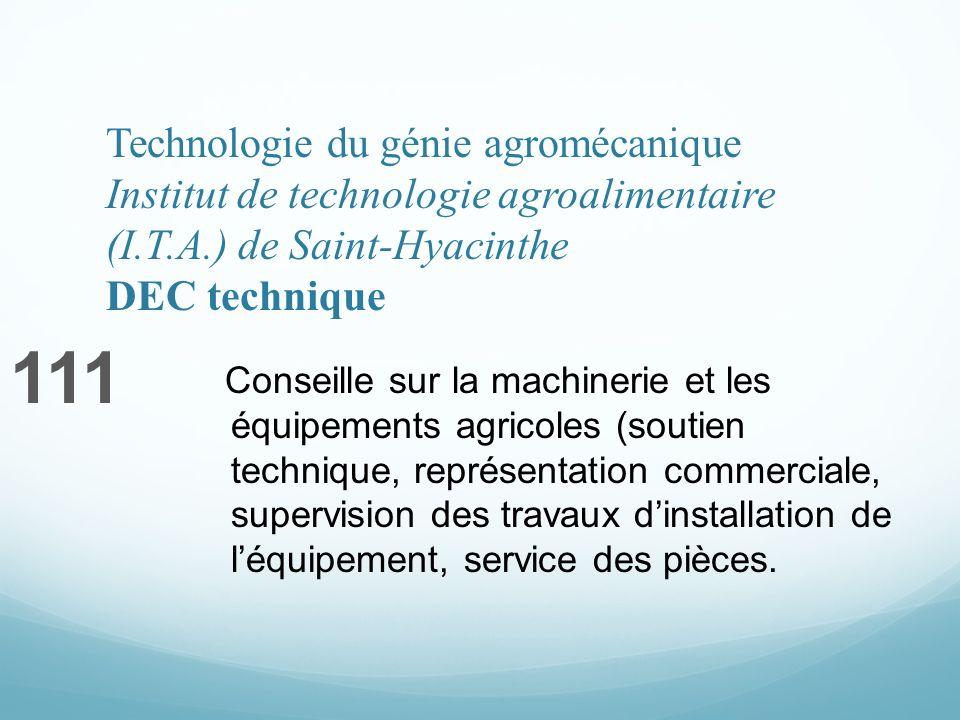 Technologie du génie agromécanique Institut de technologie agroalimentaire (I.T.A.) de Saint-Hyacinthe DEC technique 111 Conseille sur la machinerie e