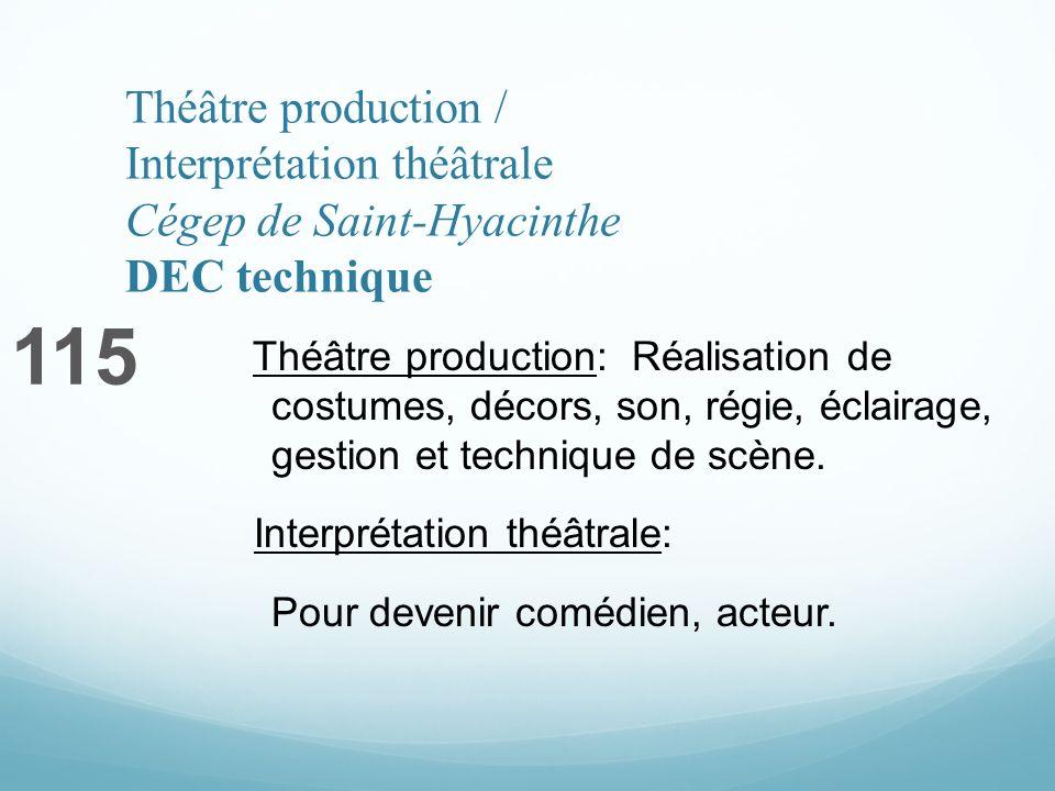 Théâtre production / Interprétation théâtrale Cégep de Saint-Hyacinthe DEC technique 115 Théâtre production: Réalisation de costumes, décors, son, régie, éclairage, gestion et technique de scène.