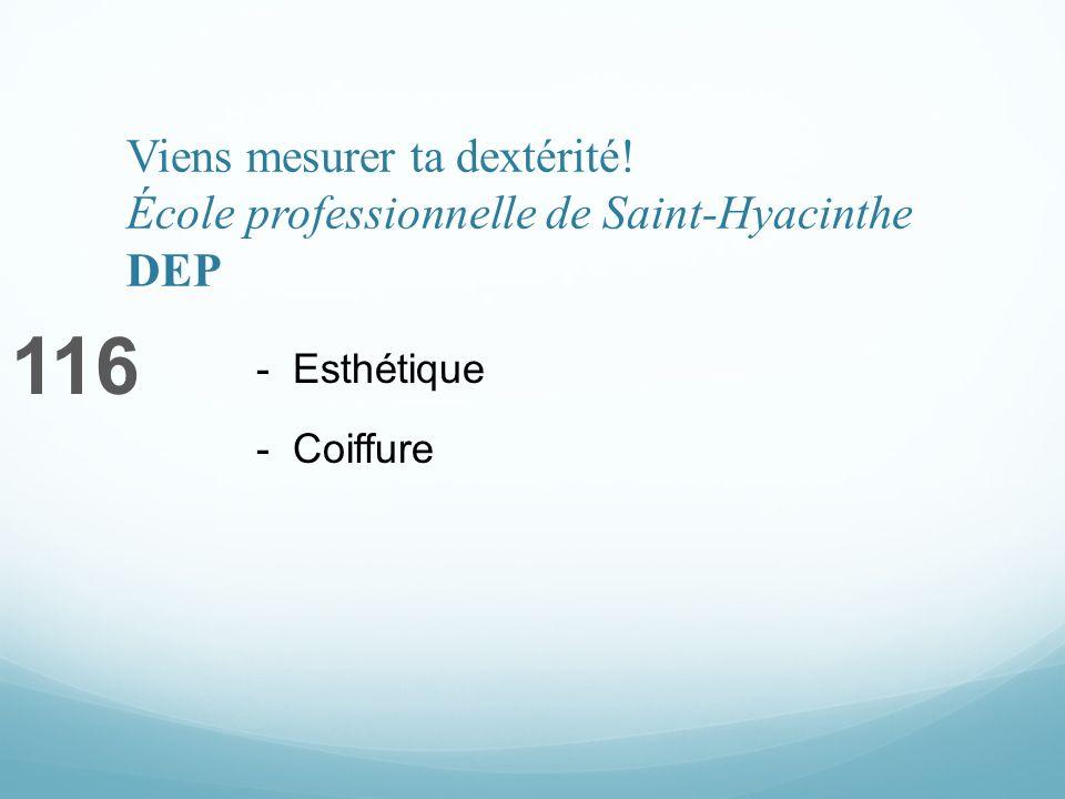 Viens mesurer ta dextérité! École professionnelle de Saint-Hyacinthe DEP 116 - Esthétique - Coiffure