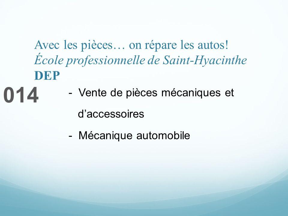 Avec les pièces… on répare les autos! École professionnelle de Saint-Hyacinthe DEP 014 - Vente de pièces mécaniques et daccessoires - Mécanique automo