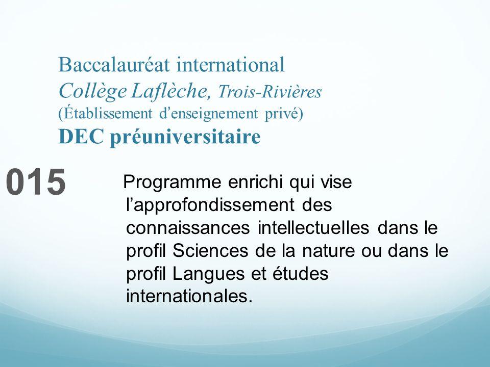 Baccalauréat international Collège Laflèche, Trois-Rivières (Établissement denseignement privé) DEC préuniversitaire 015 Programme enrichi qui vise la