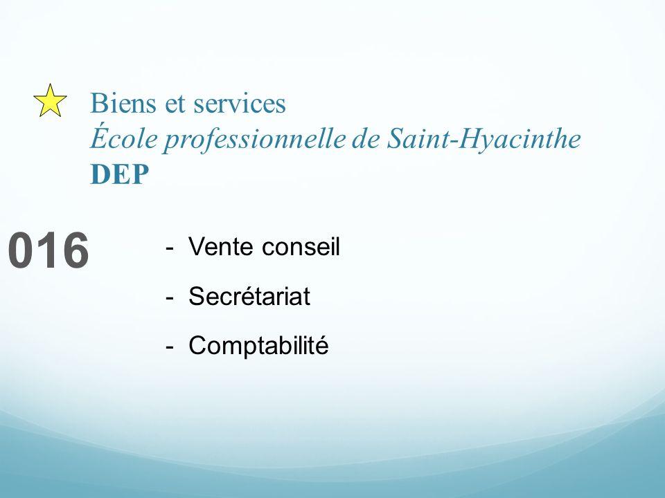 Biens et services École professionnelle de Saint-Hyacinthe DEP 016 - Vente conseil - Secrétariat - Comptabilité