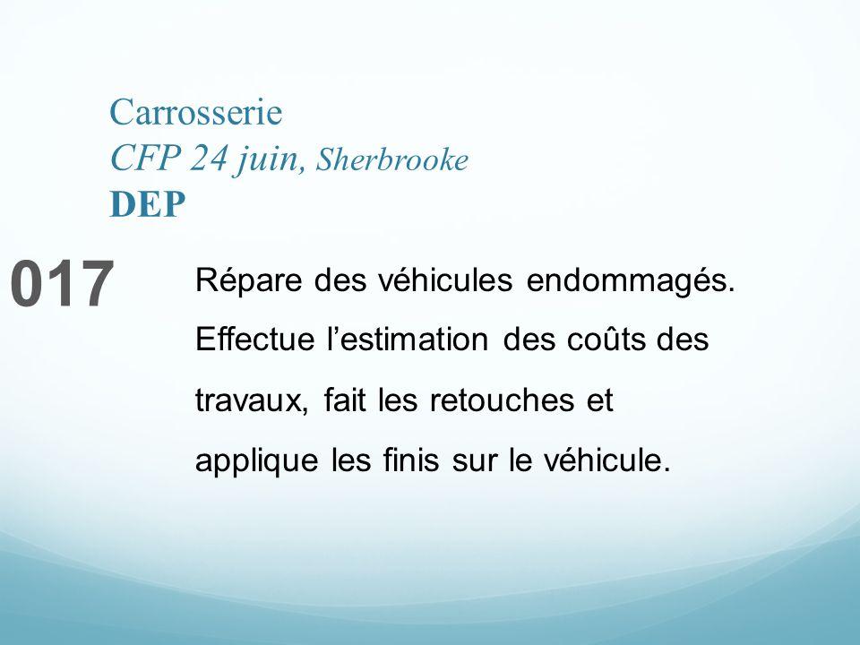 Carrosserie CFP 24 juin, Sherbrooke DEP 017 Répare des véhicules endommagés. Effectue lestimation des coûts des travaux, fait les retouches et appliqu