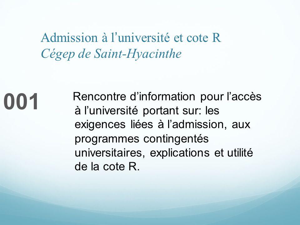 Admission à luniversité et cote R Cégep de Saint-Hyacinthe 001 Rencontre dinformation pour laccès à luniversité portant sur: les exigences liées à lad