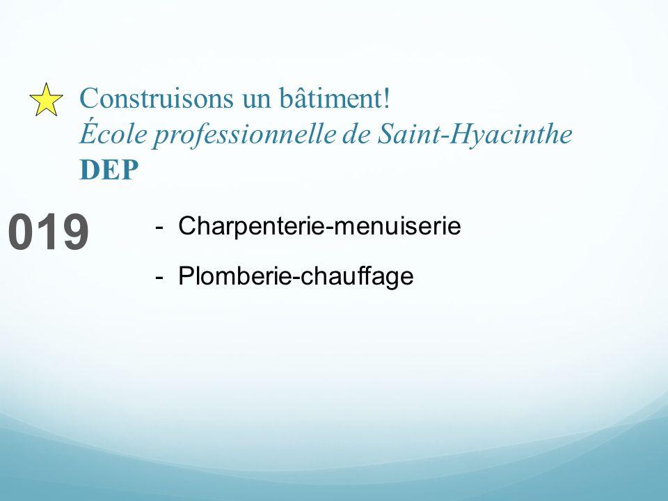 Construisons un bâtiment! École professionnelle de Saint-Hyacinthe DEP 019 - Charpenterie-menuiserie - Plomberie-chauffage