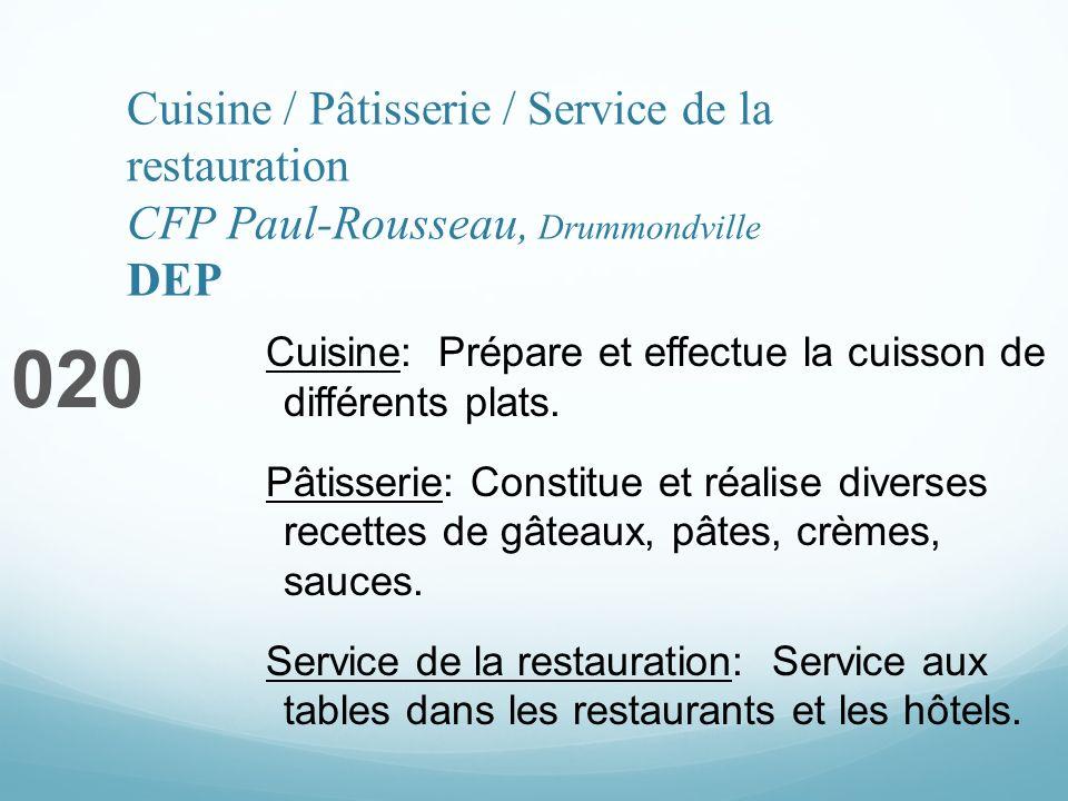 Cuisine / Pâtisserie / Service de la restauration CFP Paul-Rousseau, Drummondville DEP 020 Cuisine: Prépare et effectue la cuisson de différents plats.