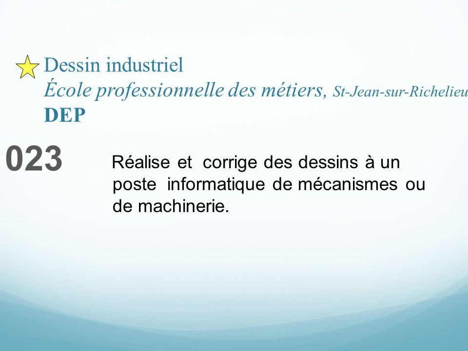 Dessin industriel École professionnelle des métiers, St-Jean-sur-Richelieu DEP 023 Réalise et corrige des dessins à un poste informatique de mécanismes ou de machinerie.