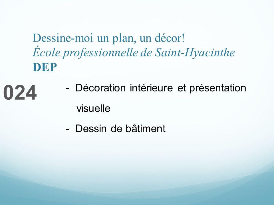 Dessine-moi un plan, un décor! École professionnelle de Saint-Hyacinthe DEP 024 - Décoration intérieure et présentation visuelle - Dessin de bâtiment