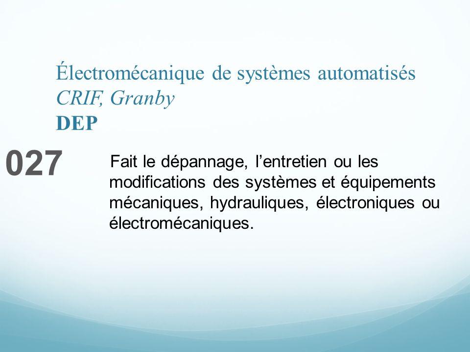 Électromécanique de systèmes automatisés CRIF, Granby DEP 027 Fait le dépannage, lentretien ou les modifications des systèmes et équipements mécaniques, hydrauliques, électroniques ou électromécaniques.