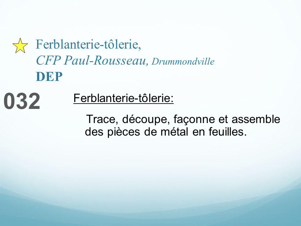 Ferblanterie-tôlerie, CFP Paul-Rousseau, Drummondville DEP 032 Ferblanterie-tôlerie: Trace, découpe, façonne et assemble des pièces de métal en feuilles.