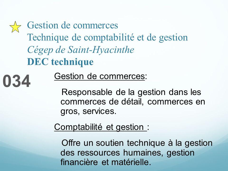 Gestion de commerces Technique de comptabilité et de gestion Cégep de Saint-Hyacinthe DEC technique 034 Gestion de commerces: Responsable de la gestion dans les commerces de détail, commerces en gros, services.