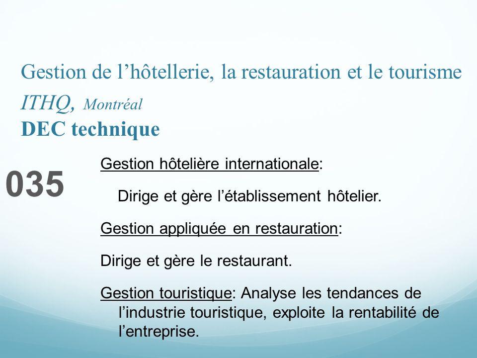 Gestion de lhôtellerie, la restauration et le tourisme ITHQ, Montréal DEC technique 035 Gestion hôtelière internationale: Dirige et gère létablissement hôtelier.