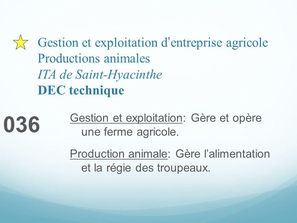 Gestion et exploitation dentreprise agricole Productions animales ITA de Saint-Hyacinthe DEC technique 036 Gestion et exploitation: Gère et opère une ferme agricole.