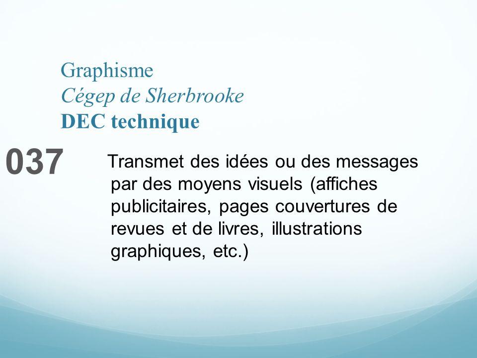 Graphisme Cégep de Sherbrooke DEC technique 037 Transmet des idées ou des messages par des moyens visuels (affiches publicitaires, pages couvertures de revues et de livres, illustrations graphiques, etc.)