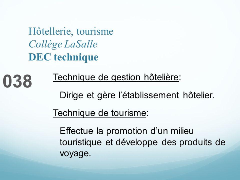 Hôtellerie, tourisme Collège LaSalle DEC technique 038 Technique de gestion hôtelière: Dirige et gère létablissement hôtelier. Technique de tourisme: