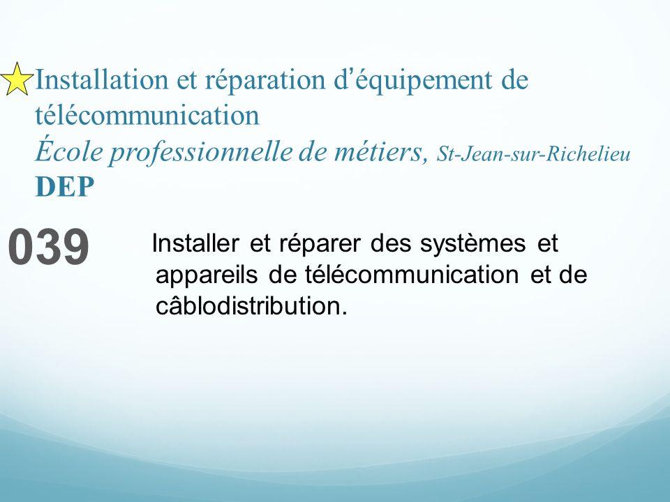 Installation et réparation déquipement de télécommunication École professionnelle de métiers, St-Jean-sur-Richelieu DEP 039 Installer et réparer des systèmes et appareils de télécommunication et de câblodistribution.