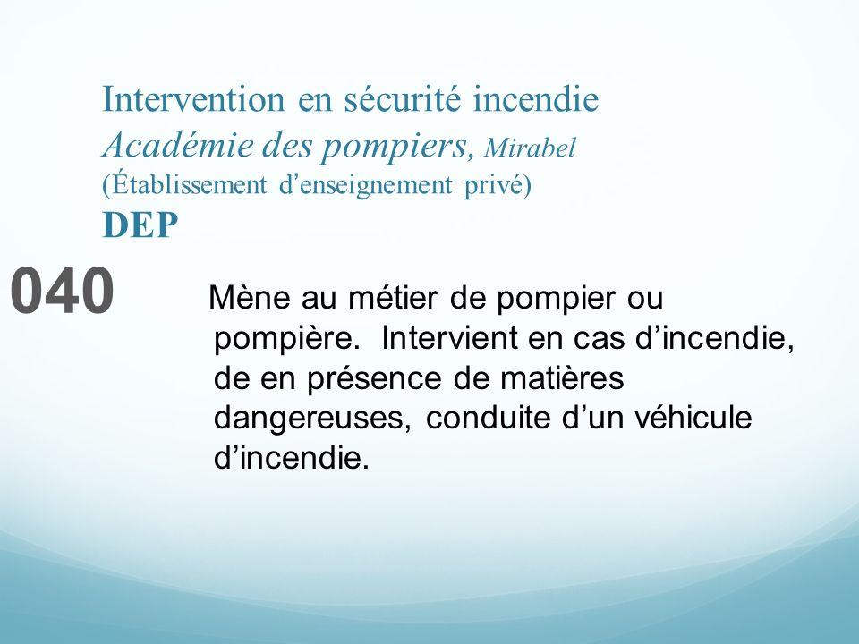 Intervention en sécurité incendie Académie des pompiers, Mirabel (Établissement denseignement privé) DEP 040 Mène au métier de pompier ou pompière. In