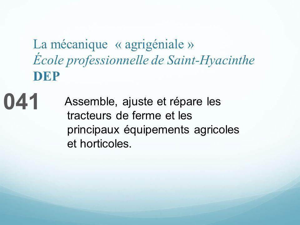 La mécanique « agrigéniale » École professionnelle de Saint-Hyacinthe DEP 041 Assemble, ajuste et répare les tracteurs de ferme et les principaux équipements agricoles et horticoles.