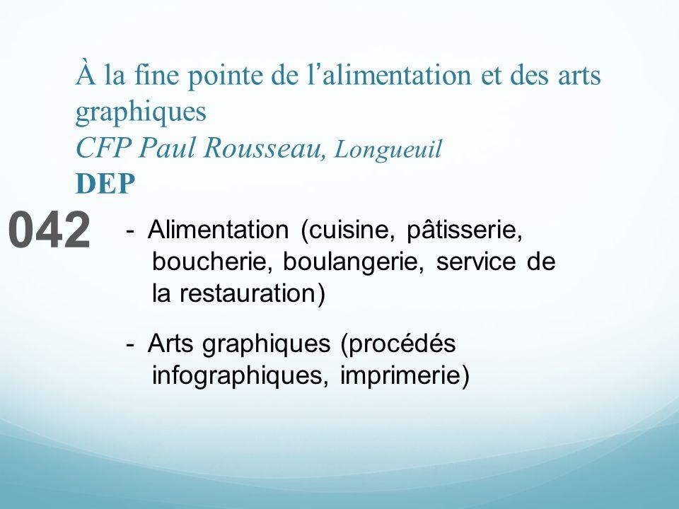 À la fine pointe de lalimentation et des arts graphiques CFP Paul Rousseau, Longueuil DEP 042 - Alimentation (cuisine, pâtisserie, boucherie, boulange