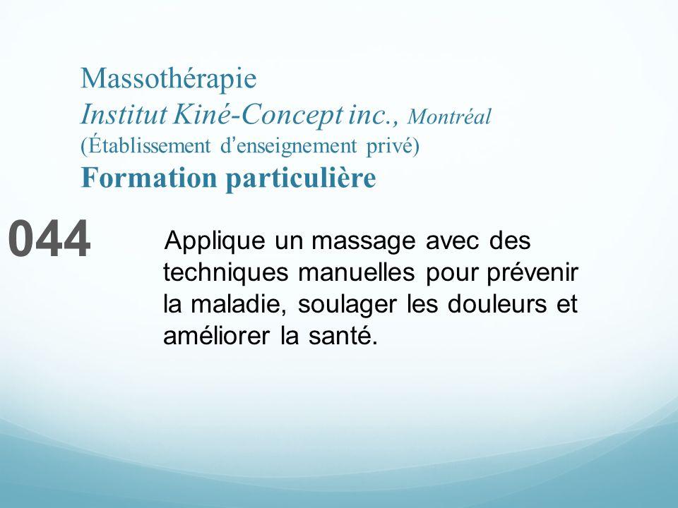 Massothérapie Institut Kiné-Concept inc., Montréal (Établissement denseignement privé) Formation particulière 044 Applique un massage avec des techniques manuelles pour prévenir la maladie, soulager les douleurs et améliorer la santé.
