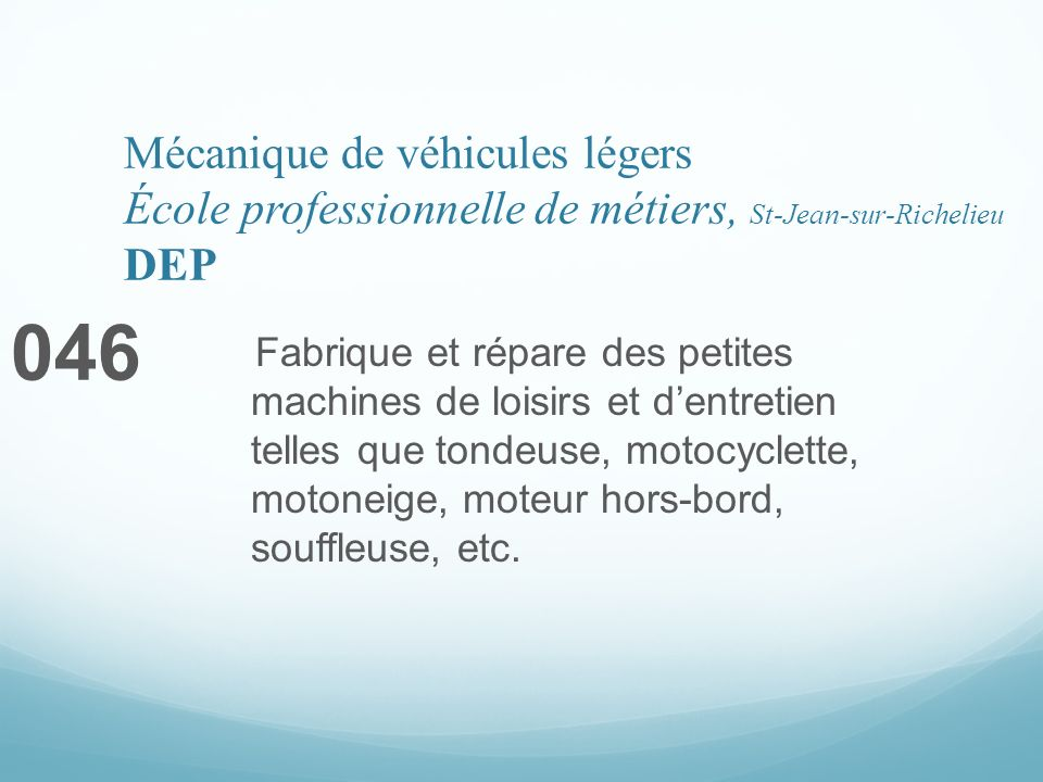 Mécanique de véhicules légers École professionnelle de métiers, St-Jean-sur-Richelieu DEP 046 Fabrique et répare des petites machines de loisirs et de