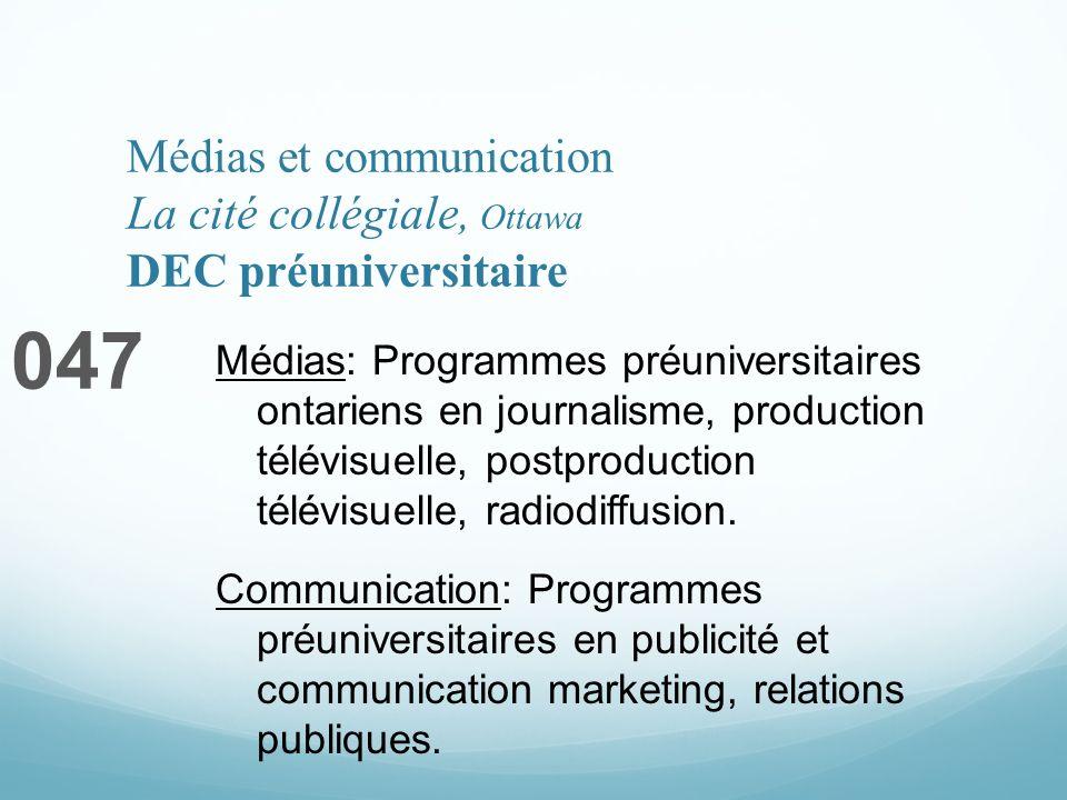 Médias et communication La cité collégiale, Ottawa DEC préuniversitaire 047 Médias: Programmes préuniversitaires ontariens en journalisme, production télévisuelle, postproduction télévisuelle, radiodiffusion.