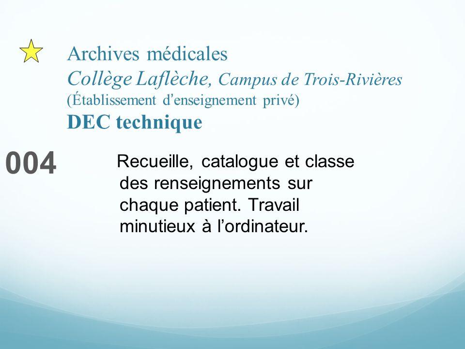 Archives médicales Collège Laflèche, Campus de Trois-Rivières (Établissement denseignement privé) DEC technique 004 Recueille, catalogue et classe des renseignements sur chaque patient.