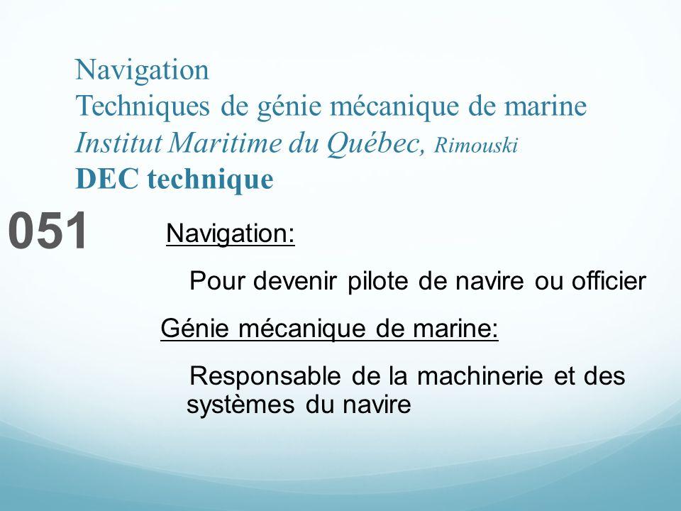 Navigation Techniques de génie mécanique de marine Institut Maritime du Québec, Rimouski DEC technique 051 Navigation: Pour devenir pilote de navire o