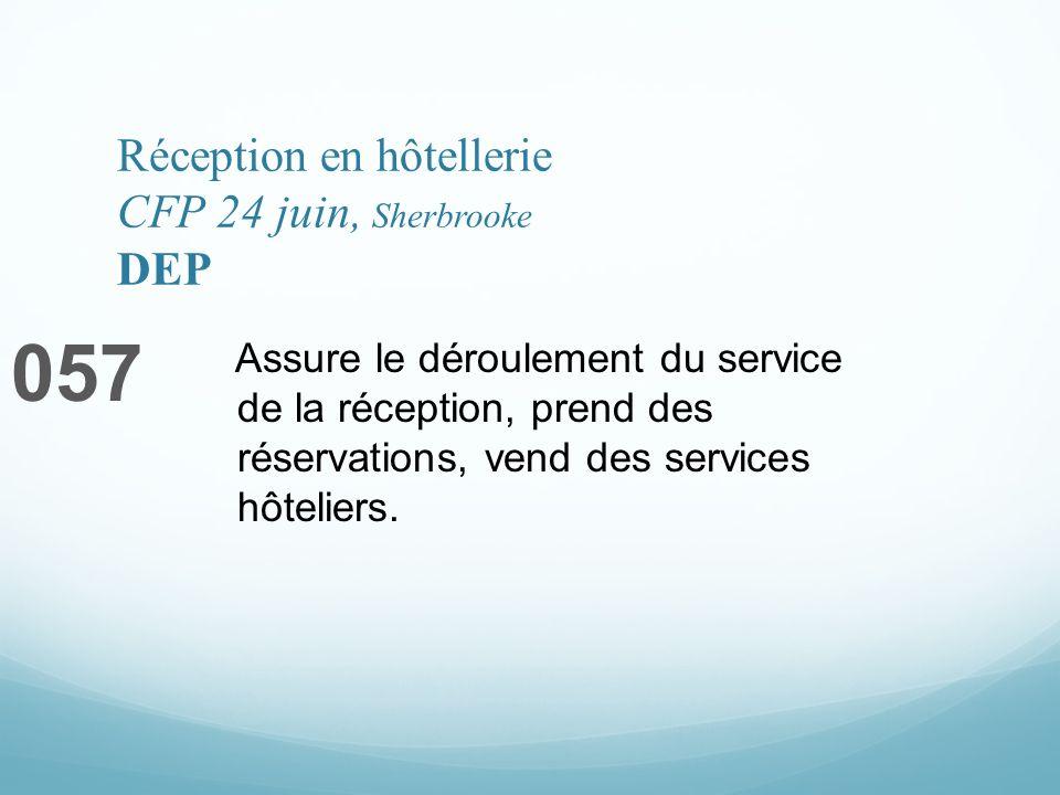 Réception en hôtellerie CFP 24 juin, Sherbrooke DEP 057 Assure le déroulement du service de la réception, prend des réservations, vend des services hô