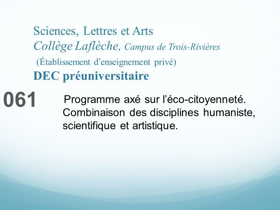 Sciences, Lettres et Arts Collège Laflèche, Campus de Trois-Rivières (Établissement denseignement privé) DEC préuniversitaire 061 Programme axé sur léco-citoyenneté.