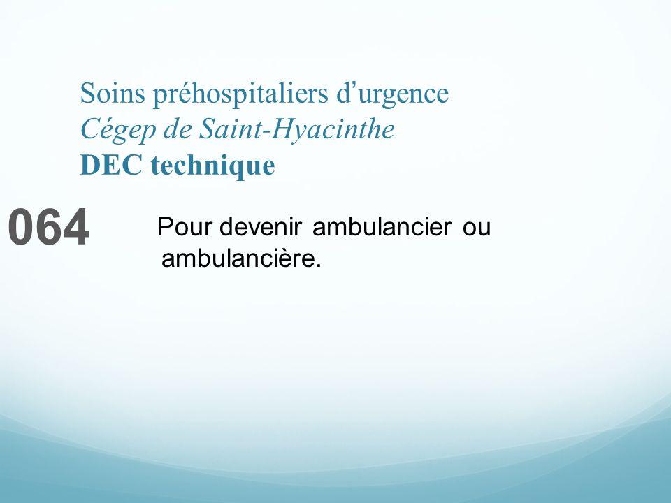 Soins préhospitaliers durgence Cégep de Saint-Hyacinthe DEC technique 064 Pour devenir ambulancier ou ambulancière.