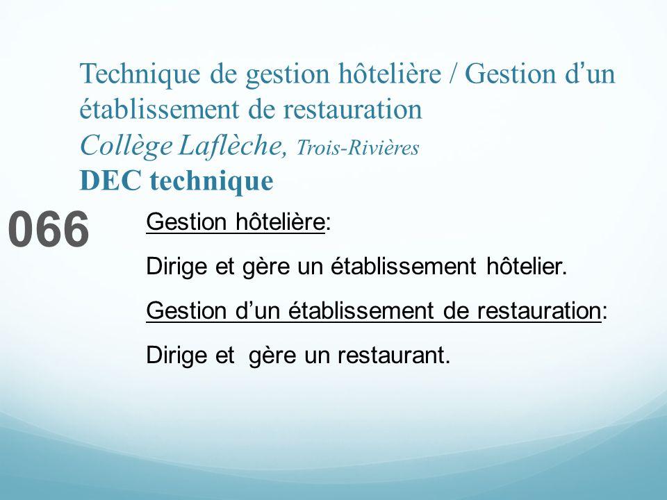 Technique de gestion hôtelière / Gestion dun établissement de restauration Collège Laflèche, Trois-Rivières DEC technique 066 Gestion hôtelière: Dirige et gère un établissement hôtelier.