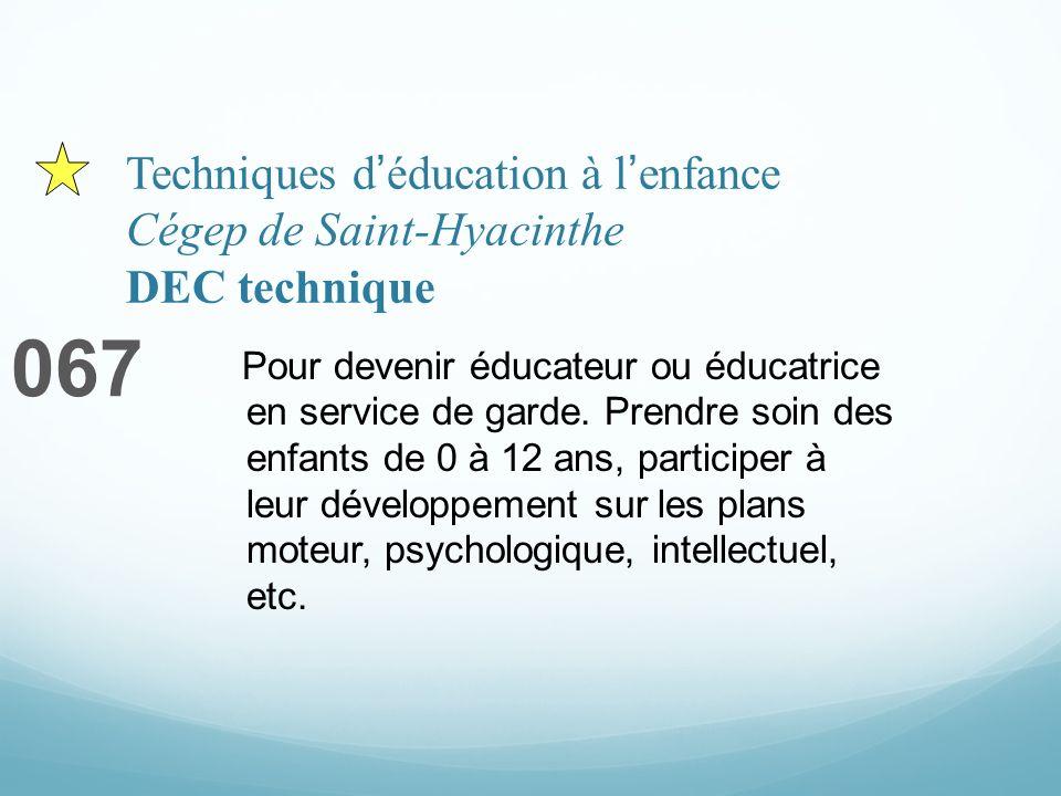 Techniques déducation à lenfance Cégep de Saint-Hyacinthe DEC technique 067 Pour devenir éducateur ou éducatrice en service de garde. Prendre soin des