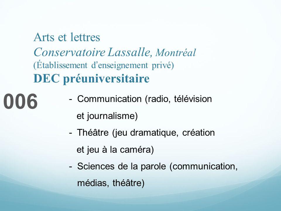 Arts et lettres Conservatoire Lassalle, Montréal (Établissement denseignement privé) DEC préuniversitaire 006 - Communication (radio, télévision et jo