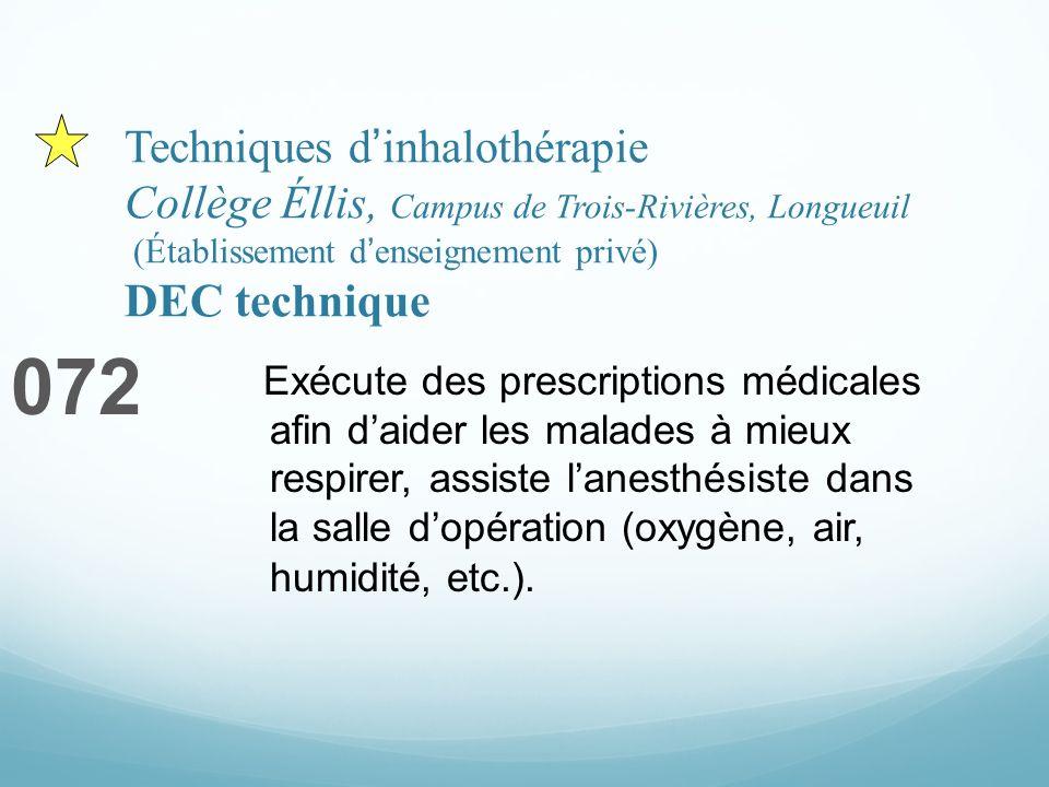 Techniques dinhalothérapie Collège Éllis, Campus de Trois-Rivières, Longueuil (Établissement denseignement privé) DEC technique 072 Exécute des prescr