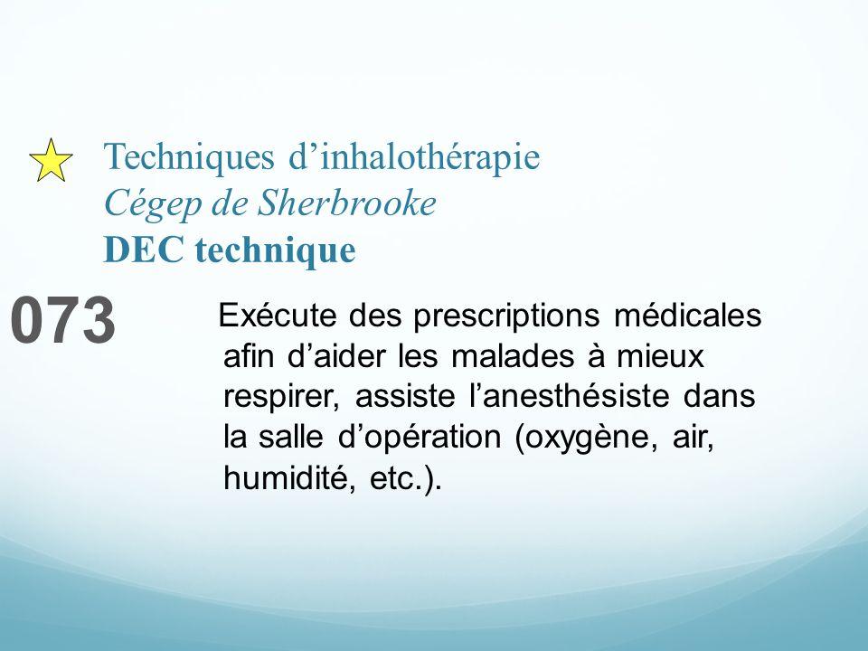 Techniques dinhalothérapie Cégep de Sherbrooke DEC technique 073 Exécute des prescriptions médicales afin daider les malades à mieux respirer, assiste lanesthésiste dans la salle dopération (oxygène, air, humidité, etc.).