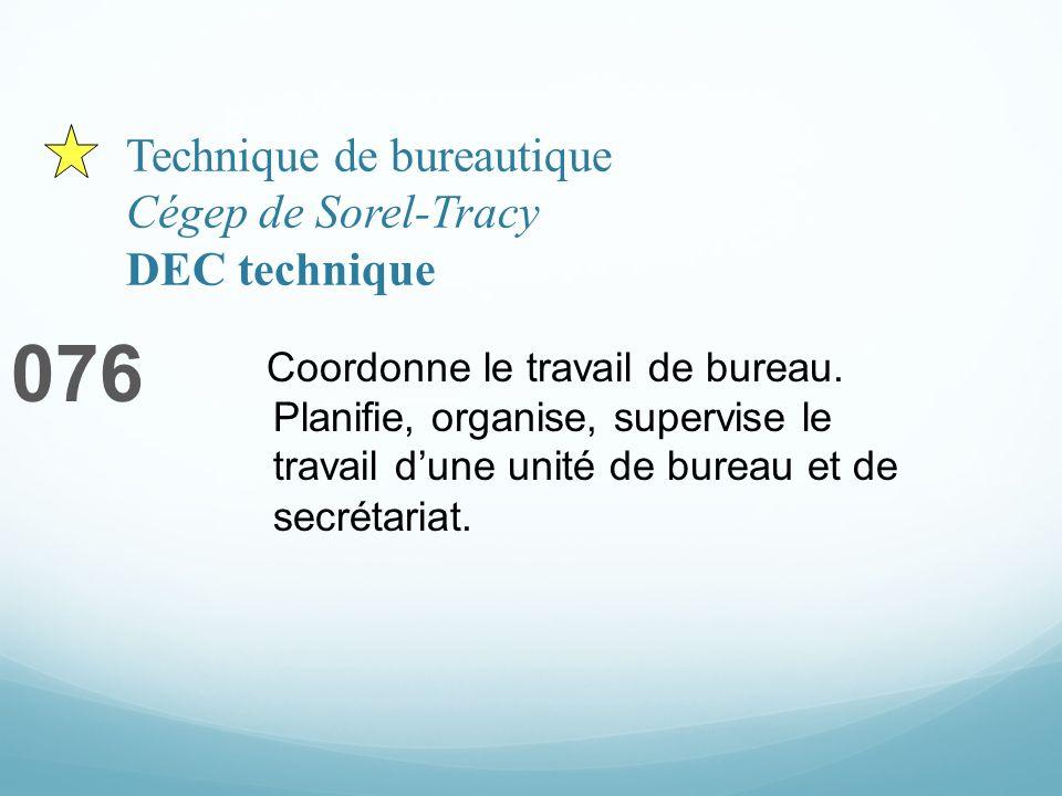 Technique de bureautique Cégep de Sorel-Tracy DEC technique 076 Coordonne le travail de bureau. Planifie, organise, supervise le travail dune unité de