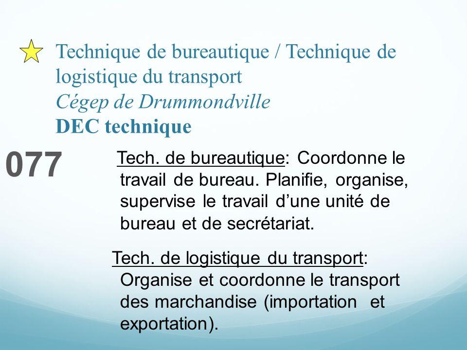 Technique de bureautique / Technique de logistique du transport Cégep de Drummondville DEC technique 077 Tech. de bureautique: Coordonne le travail de