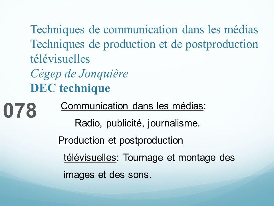 Techniques de communication dans les médias Techniques de production et de postproduction télévisuelles Cégep de Jonquière DEC technique 078 Communication dans les médias: Radio, publicité, journalisme.