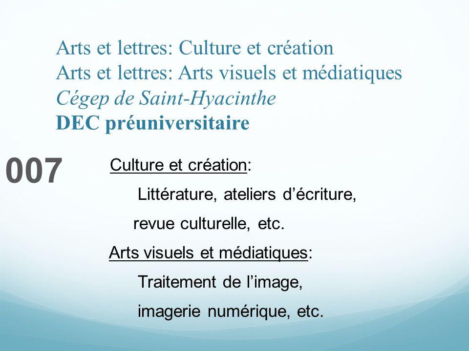 Arts et lettres: Culture et création Arts et lettres: Arts visuels et médiatiques Cégep de Saint-Hyacinthe DEC préuniversitaire 007 Culture et création: Littérature, ateliers décriture, revue culturelle, etc.