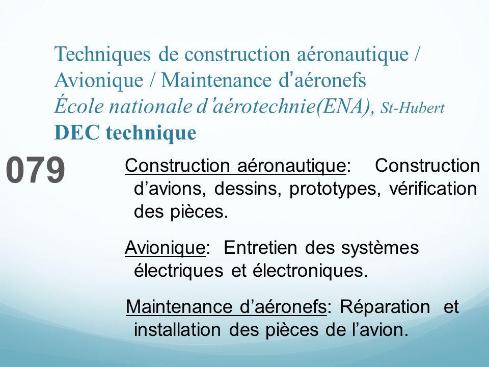 Techniques de construction aéronautique / Avionique / Maintenance daéronefs École nationale daérotechnie(ENA), St-Hubert DEC technique 079 Construction aéronautique: Construction davions, dessins, prototypes, vérification des pièces.