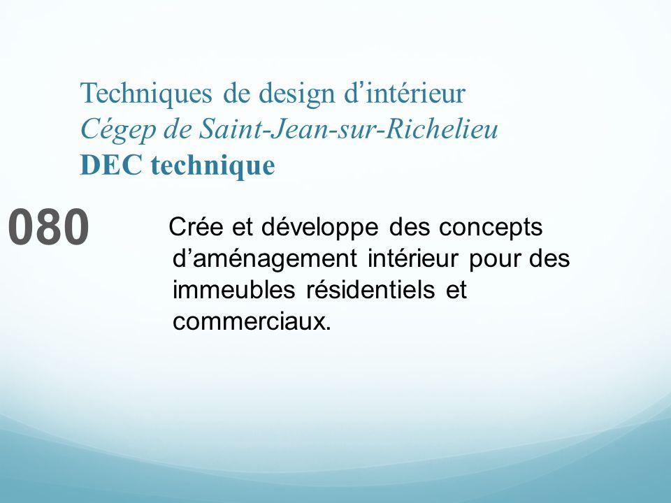 Techniques de design dintérieur Cégep de Saint-Jean-sur-Richelieu DEC technique 080 Crée et développe des concepts daménagement intérieur pour des immeubles résidentiels et commerciaux.