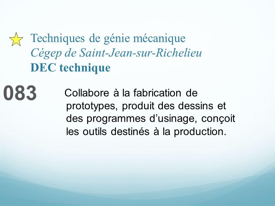 Techniques de génie mécanique Cégep de Saint-Jean-sur-Richelieu DEC technique 083 Collabore à la fabrication de prototypes, produit des dessins et des programmes dusinage, conçoit les outils destinés à la production.