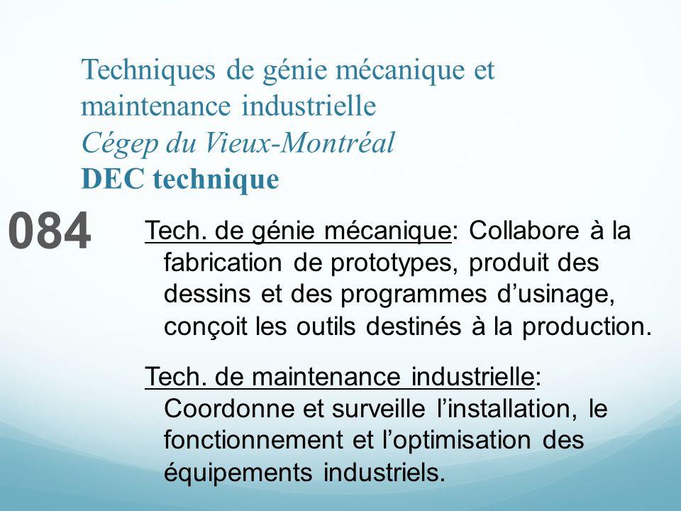 Techniques de génie mécanique et maintenance industrielle Cégep du Vieux-Montréal DEC technique 084 Tech. de génie mécanique: Collabore à la fabricati
