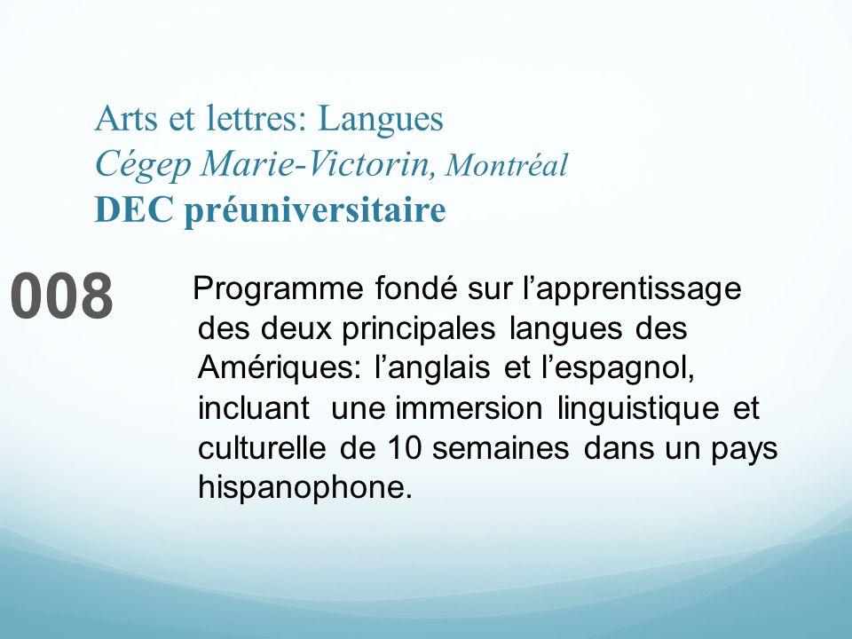 Arts et lettres: Langues Cégep Marie-Victorin, Montréal DEC préuniversitaire 008 Programme fondé sur lapprentissage des deux principales langues des A