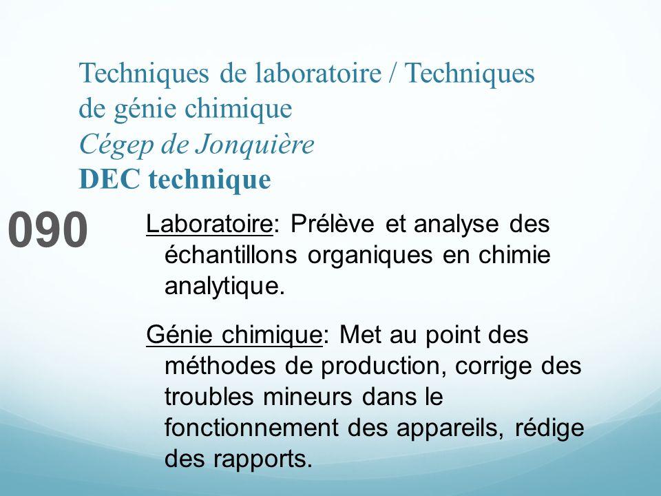 Techniques de laboratoire / Techniques de génie chimique Cégep de Jonquière DEC technique 090 Laboratoire: Prélève et analyse des échantillons organiques en chimie analytique.