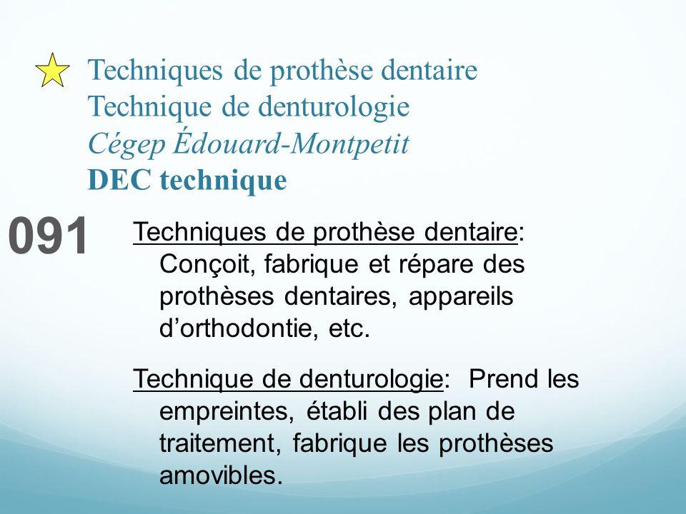 Techniques de prothèse dentaire Technique de denturologie Cégep Édouard-Montpetit DEC technique 091 Techniques de prothèse dentaire: Conçoit, fabrique et répare des prothèses dentaires, appareils dorthodontie, etc.