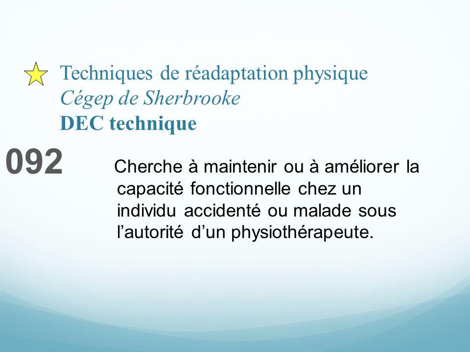 Techniques de réadaptation physique Cégep de Sherbrooke DEC technique 092 Cherche à maintenir ou à améliorer la capacité fonctionnelle chez un individu accidenté ou malade sous lautorité dun physiothérapeute.