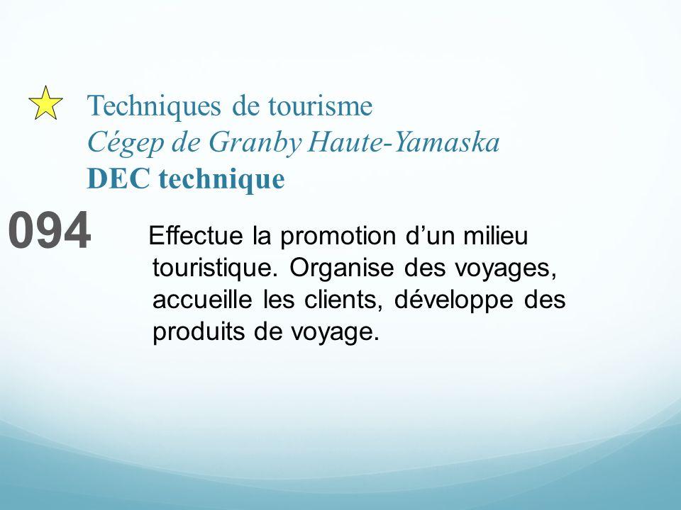 Techniques de tourisme Cégep de Granby Haute-Yamaska DEC technique 094 Effectue la promotion dun milieu touristique. Organise des voyages, accueille l